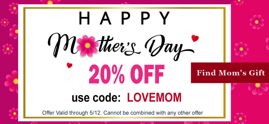 Happy Mother's Day! 20% off use code LOVEMOM
